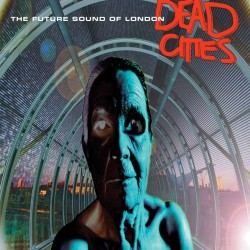 FUTURE SOUND OF LONDON DEAD CITIES 25 ANNIVERSARY EDITION 2 LP