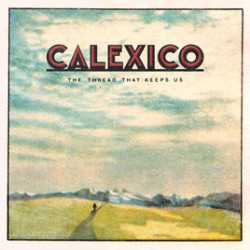 CALEXICO 2018 THE THREAD THAT KEEPS US