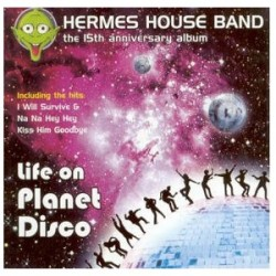 HERMES HOUSE BAND the 15 th anniversary album LIFE ON PLANET DISCO