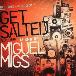 SALTED MUSIC and HOUSE OF OM present GET SALTED VOLUME 1 mixed by MIGUEL MIGS