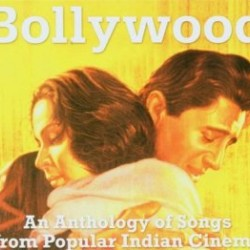 BOLLYWOOD AN ANTHOLOGY OF SONGS FROM POPULAR INDIAN CINEMA