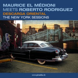 MAURICE EL MEDIONI meets ROBERTO RODRIGUEZ DESCARGA ORIENTAL THE NEW YORK SESSIONS