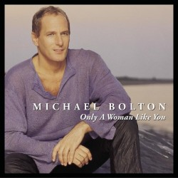 bolton michael only a woman like you