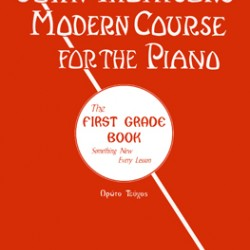 JOHN THOMPSON S MODERN COURSE FOR THE PIANO THE FIRST GRADE BOOK 1st ISSUE